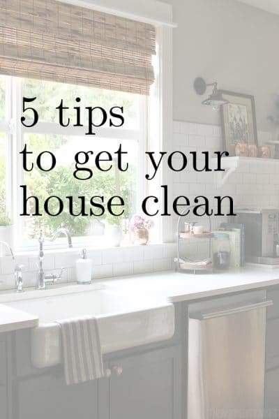 5 Tips to Get Your House Clean + Nurturing the Nest