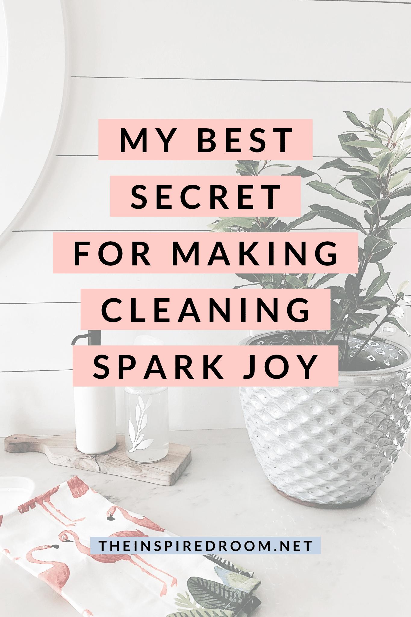 My Best Secret for Making Cleaning Spark Joy