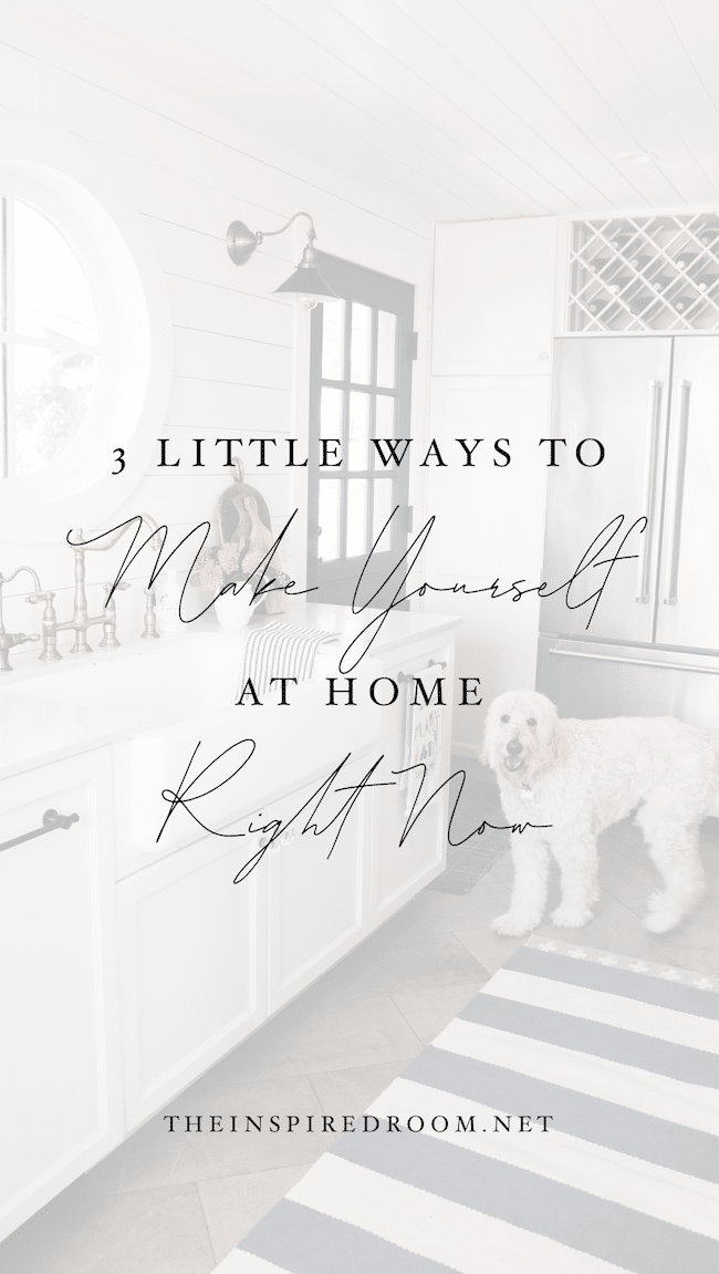 3 Little Ways to Make Yourself at Home Right Now