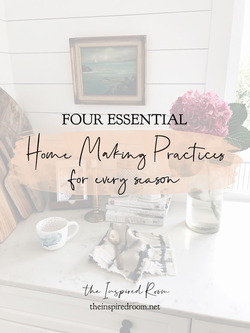 Four Essential Home Making Practices for Every Season